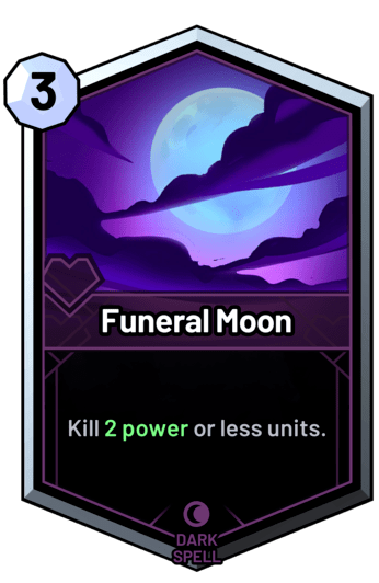 Funeral Moon - Kill 2 power or less units.
