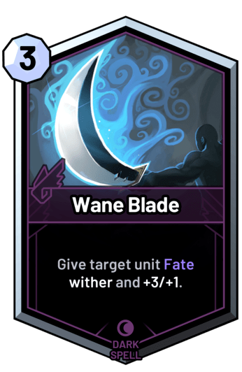 Wane Blade - Give target unit Fate wither and +3/+1.
