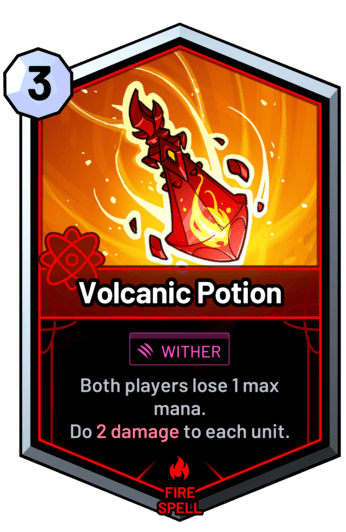 Volcanic Potion - Both players lose 1 max mana. Do 2 damage to each unit.