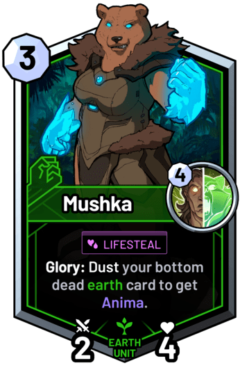 Mushka - Glory: Dust your bottom dead earth card to get Anima.