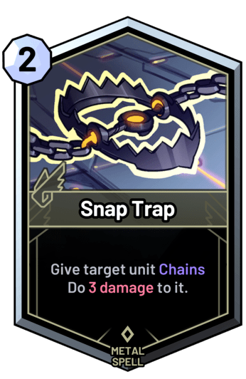 Snap Trap - Give target unit Chains Do 3 damage to it.