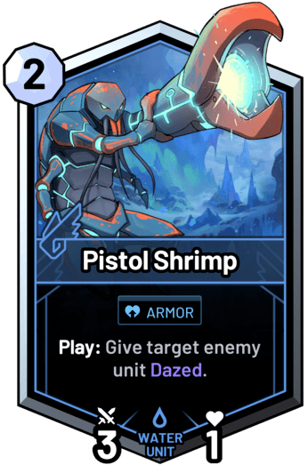 Pistol Shrimp - Play: Give target enemy unit Dazed.