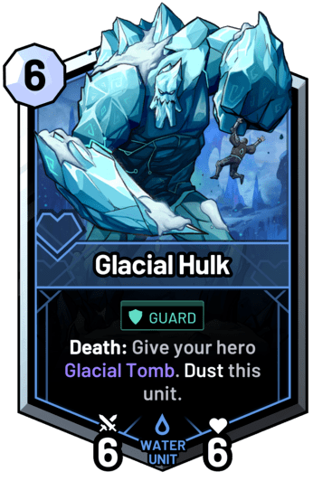 Glacial Hulk - Death: Give your hero Glacial Tomb. Dust this unit.