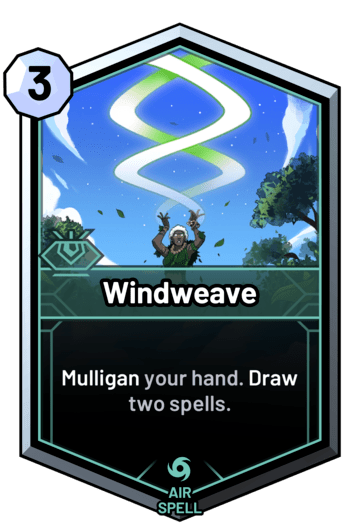 Windweave - Mulligan your hand. Draw two spells.