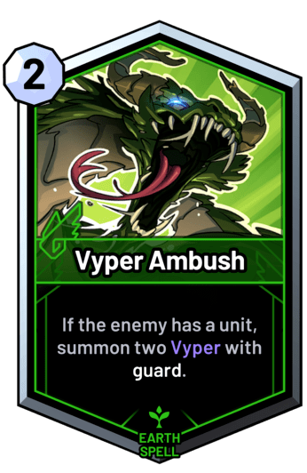 Vyper Ambush - If the enemy has a unit, summon two Vyper with guard.