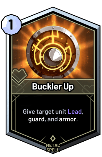 Buckler Up - Give target unit Lead, guard, and armor.