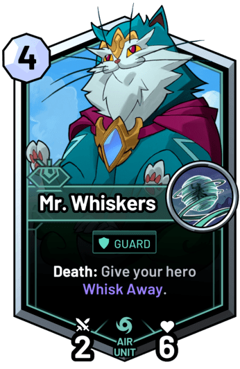 Mr. Whiskers - Death: Give your hero Whisk Away.