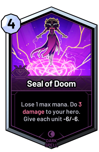 Seal of Doom - Lose 1 max mana. Do 3 damage to your hero. Give each unit -6/-6.
