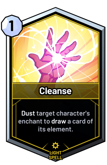 Cleanse - Dust target character's enchant to draw a card of its element.