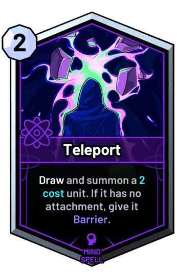 Teleport - Draw and summon a 2 cost unit. If it has no attachment, give it Barrier.