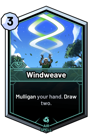 Windweave - Mulligan your hand. Draw two.