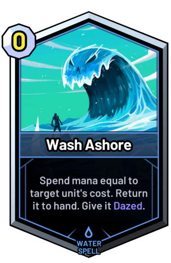 Wash Ashore - Spend mana equal to target unit's cost. Return it to hand. Give it Dazed.