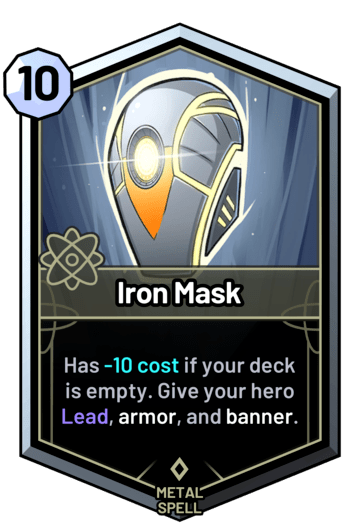 Iron Mask - Has -10 cost if your deck is empty. Give your hero Lead, armor, and banner.