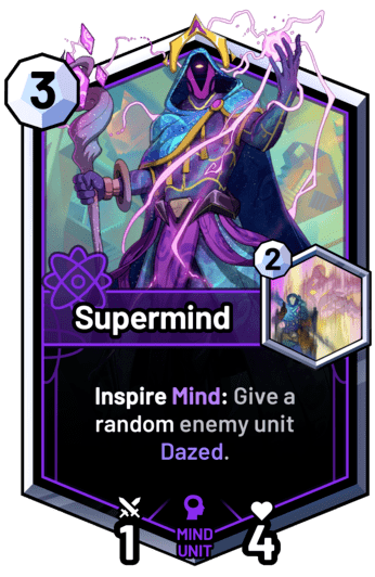 Supermind - Inspire Mind: Give a random enemy unit Dazed.
