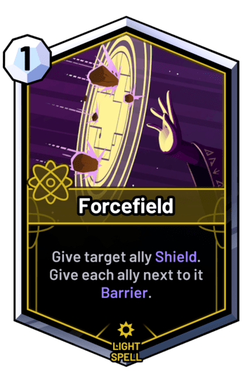 Forcefield - Give target ally Shield. Give each ally next to it Barrier.