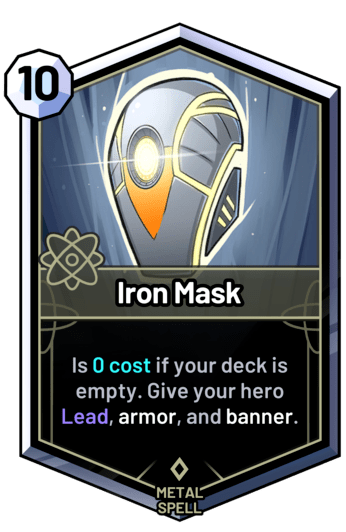 Iron Mask - Costs 0 cost if your deck is empty. Give your hero Lead, armor, and banner.
