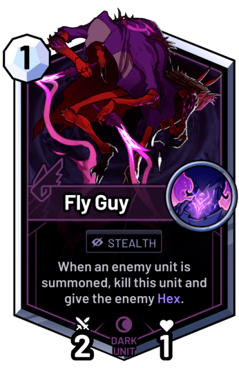 Fly Guy - When an enemy unit is summoned, kill this unit, and give the enemy Hex.