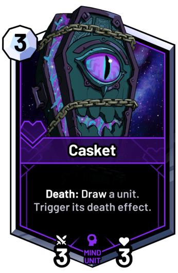 Casket - Death: Draw a unit. Trigger its death effect.