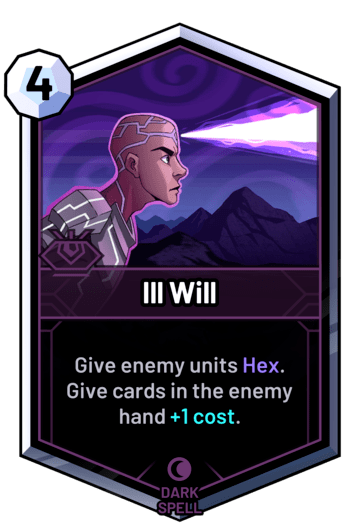 Ill Will - Give enemy units Hex. Give cards in the enemy hand +1 cost.