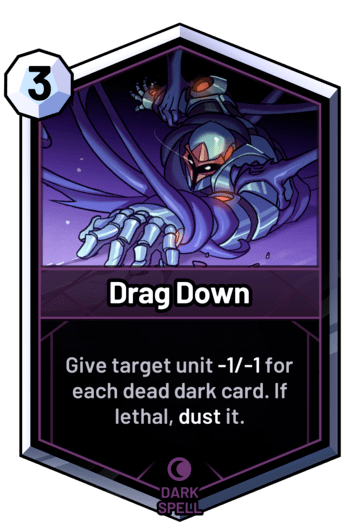 Drag Down - Give target unit -1/-1 for each dead dark card. If lethal, dust it.