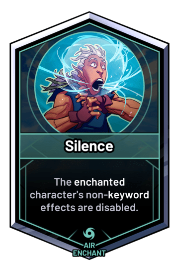 Silence - The enchanted character's non-keyword effects are disabled.