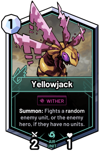 Yellowjack - Summon: Fights a random enemy unit, or the enemy hero, if they have no units.