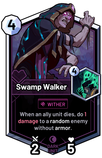 Swamp Walker - When an ally unit dies, do 1 damage to a random enemy without armor.