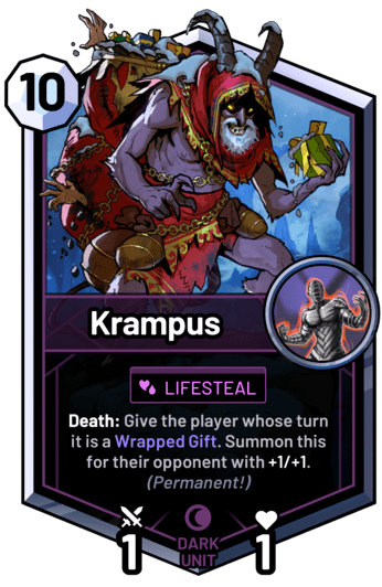 Krampus - Death: Give the player whose turn it is a Wrapped Gift. Summon this for their opponent with +1/+1. (Permanent!)