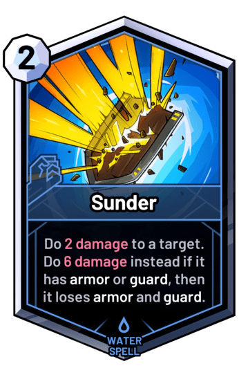 Sunder - Do 2 damage to a target. Do 6 damage instead if it has armor or guard, then it loses armor and guard.