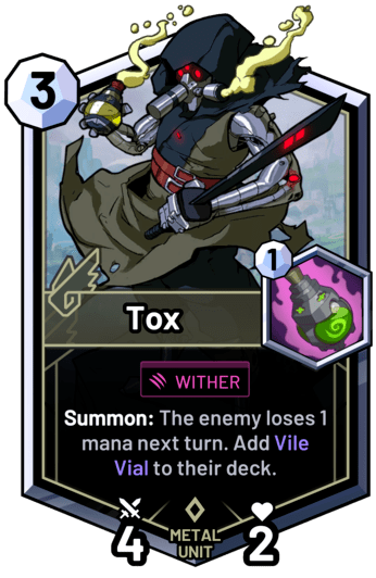 Tox - Summon: The enemy loses 1 mana next turn. Add Vile Vial to their deck.