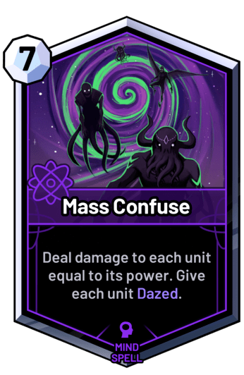 Mass Confuse - Deal damage to each unit equal to its power. Give each unit Dazed.