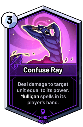 Confuse Ray - Deal damage to target unit equal to its power. Mulligan spells in its player's hand.