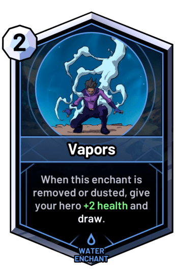 Vapors - When this enchant is removed or dusted, give your hero +2 health and draw.