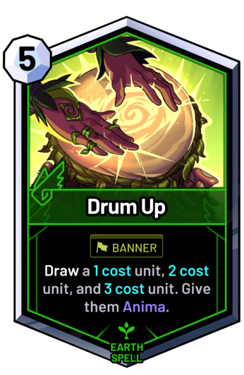 Drum Up - Draw a 1 cost unit, 2 cost unit, and 3 cost unit. Give them Anima.