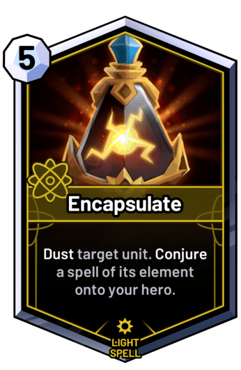 Encapsulate - Dust target unit. Conjure a spell of its element onto your hero.
