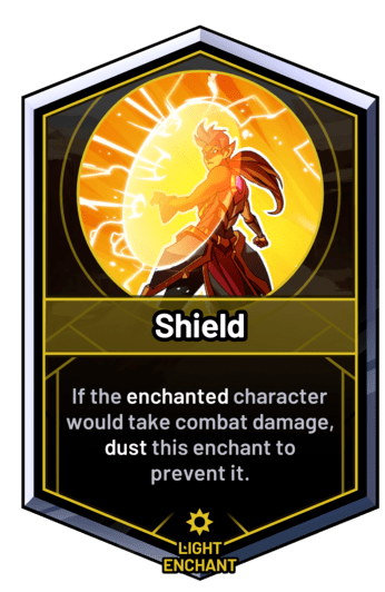 Shield - If the enchanted character would take combat damage, dust this enchant to prevent it.
