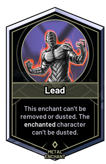 Lead - This enchant can't be removed or dusted. The enchanted character can't be dusted.