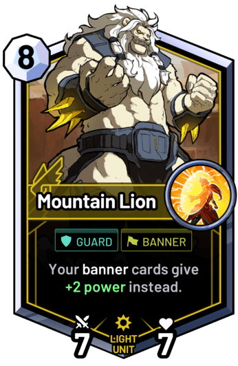 Mountain Lion - Your banner cards give +2 power instead.