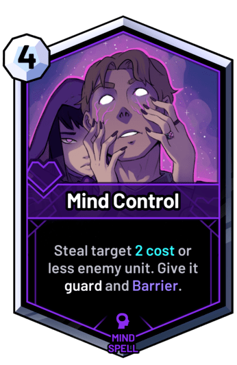 Mind Control - Steal target 2 cost or less enemy unit. Give it guard and Barrier.