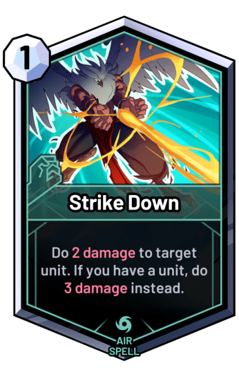 Strike Down - Do 2 damage to target unit. If you have a unit, do 3 damage instead.