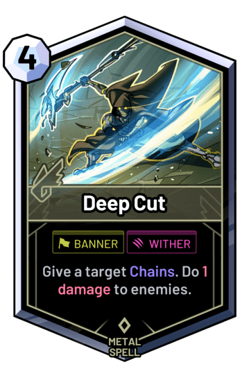 Deep Cut - Give a target Chains. Do 1 damage to enemies.