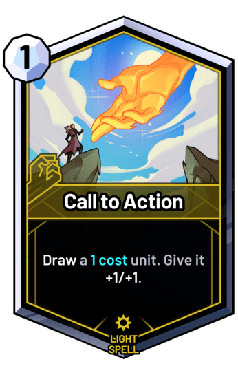 Call to Action - Draw a 1 cost unit. Give it +1/+1.