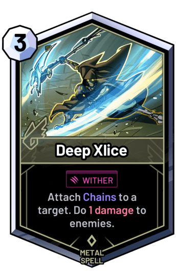 Deep Xlice - Attach Chains to a target. Do 1 damage to enemies.