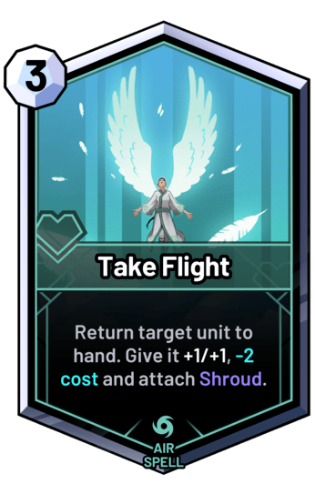 Take Flight - Return target unit to hand. Give it +1/+1, -2 cost and attach Shroud.