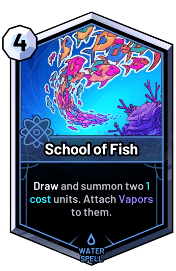 School of Fish - Draw and summon two 1 cost units. Attach Vapors to them.