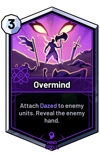 Overmind - Attach Dazed to enemy units. Reveal the enemy hand.
