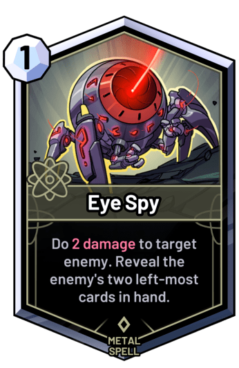 Eye Spy - Do 2 damage to target enemy. Reveal the enemy's two left-most cards in hand.