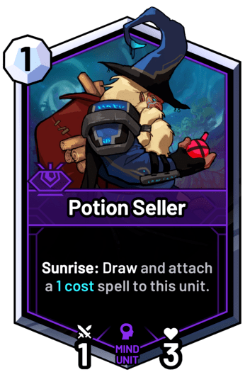 Potion Seller - Sunrise: Draw and attach a 1 cost spell to this unit.