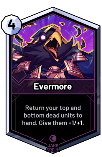 Evermore - Return your top and bottom dead units to hand. Give them +1/+1.