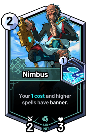 Nimbus - Your 1 cost and higher spells have banner.